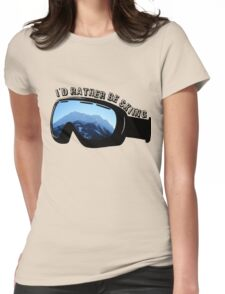 I'd Rather Be Skiing - Goggles Womens Fitted T-Shirt
