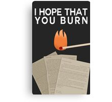 I Hope That You Burn Canvas Print