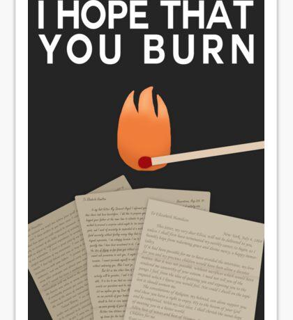 I Hope That You Burn Sticker