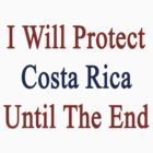 I Will Protect Costa Rica Until The End  by supernova23