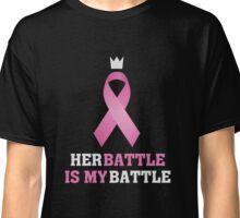 Her battle is my battle - Breast Cancer Awareness T shirt Classic T-Shirt