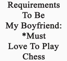 Requirements To Be My Boyfriend: *Must Love Chess  by supernova23