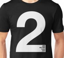Two Are Better Than One Unisex T-Shirt
