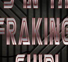 It's in the Fraking Ship! Sticker