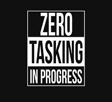Zero Tasking in Progress Unisex T-Shirt