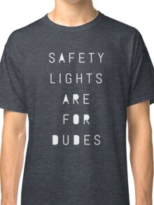 Safety lights are for dudes Classic T-Shirt