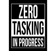 Zero Tasking in Progress Photographic Print