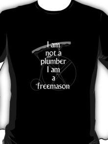 I am not a plumber... T-Shirt