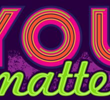 You Matter (on dark) Sticker