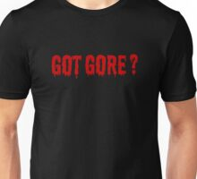 Got Gore ? Unisex T-Shirt
