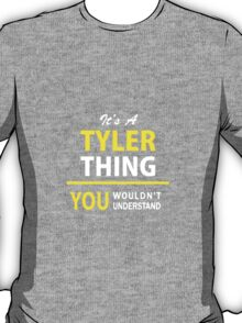 It's A TYLER thing, you wouldn't understand !! T-Shirt