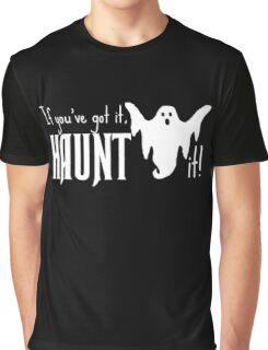 If You've Got It, Haunt It Graphic T-Shirt