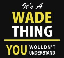 It's A WADE thing, you wouldn't understand !! by satro