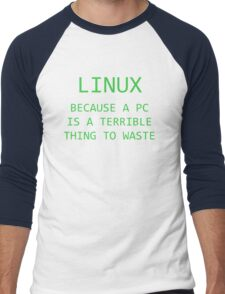 Linux - Because a PC is a terrible thing to waste.  Men's Baseball ¾ T-Shirt
