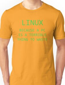 Linux - Because a PC is a terrible thing to waste.  Unisex T-Shirt