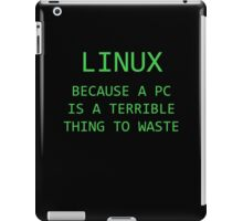 Linux - Because a PC is a terrible thing to waste.  iPad Case/Skin