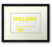It's A WILLIAMS thing, you wouldn't understand !! Framed Print