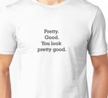 Pretty. Good. You look pretty good. - Stranger things Unisex T-Shirt