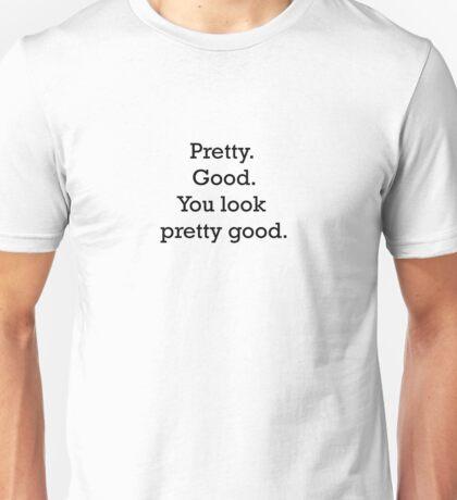 Pretty. Good. You look pretty good. - Stranger things Unisex T-Shirt