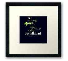 Life quotes  Framed Print