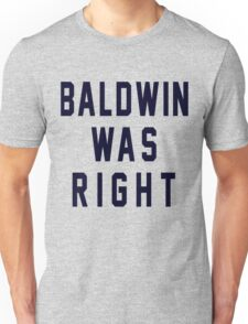 Baldwin Was Right Unisex T-Shirt