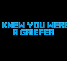 I Knew You Were A Griefer by TheUnknownGavin