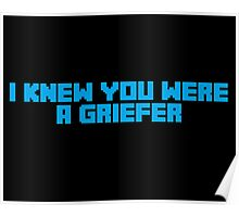 I Knew You Were A Griefer Poster