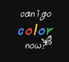 can I go COLOR now? Coloring Book tshirt Adult Children Unisex T-Shirt