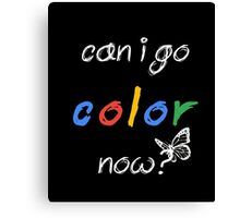 can I go COLOR now? Coloring Book tshirt Adult Children Canvas Print