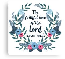 The Faithful Love of the Lord Never Ends Canvas Print