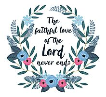 The Faithful Love of the Lord Never Ends Photographic Print