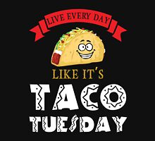 Live everyday like  its Taco's Day T Shirt  Classic T-Shirt