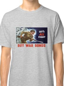 Let's all fight! Buy War Bonds -- WWII Classic T-Shirt