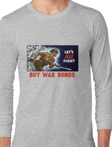 Let's all fight! Buy War Bonds -- WWII Long Sleeve T-Shirt