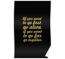 "If you want to go fast... ""African Proverb"" Poster"