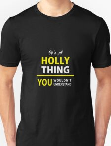 It's A HOLLY thing, you wouldn't understand !! T-Shirt