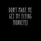 Don't Make Me Get My Flying Monkeys! by Greenbaby