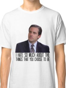 I Hate So Much About the Things That You Choose to Be Classic T-Shirt