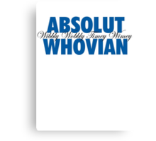 Absolut Whovian Canvas Print