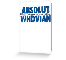 Absolut Whovian Greeting Card