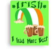 Irish I Had More Beer Canvas Print