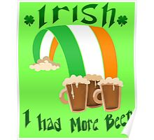 Irish I Had More Beer Poster