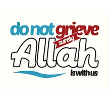 Do not grieve, surely Allah is with us Art Print