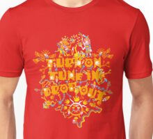 Turn On Tune In Drop Out Unisex T-Shirt