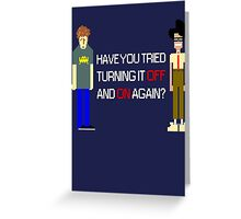 Have You Tried Turning It Off and On Again? - White Font Greeting Card