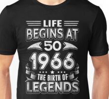 Life Begins At 50 1966 The Birth Of Legends Unisex T-Shirt