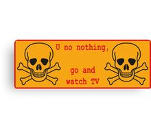 U know nothing... go watch TV Canvas Print