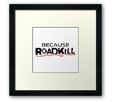 Because Roadkill Framed Print