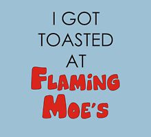 I Got Toasted At Flaming Moes Unisex T-Shirt