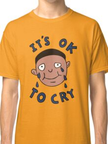 It's Ok to Cry Classic T-Shirt